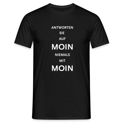 Antworten Sie auf Moin niemals mit Moin - Männer T-Shirt