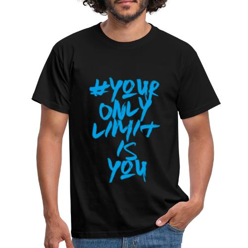 your only limit is you - Camiseta hombre