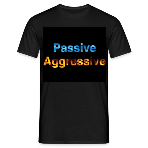 Passive aggressive - Men's T-Shirt