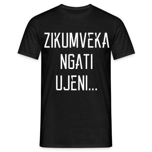 Zikumveka Ngati Ujeni - Men's T-Shirt