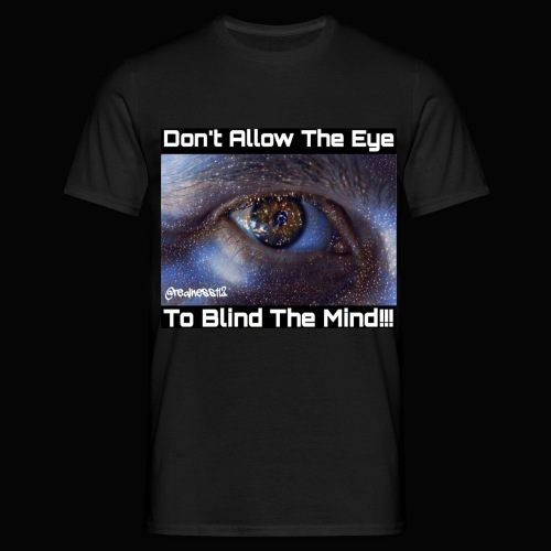 Don't Eye Blind Mind! Truth T-Shirts! #EyeOpener - Men's T-Shirt