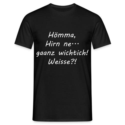 Hirn wichtich! - Männer T-Shirt