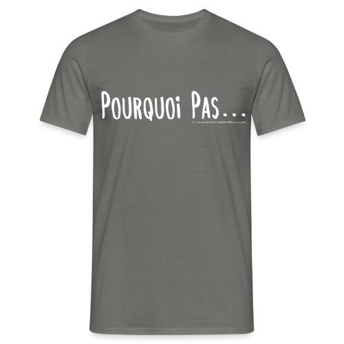 pourquoipas1 - Men's T-Shirt