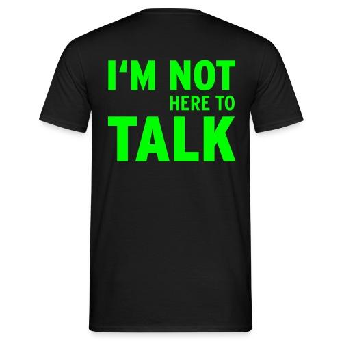 I M Not Here To Talk Vektor - Männer T-Shirt