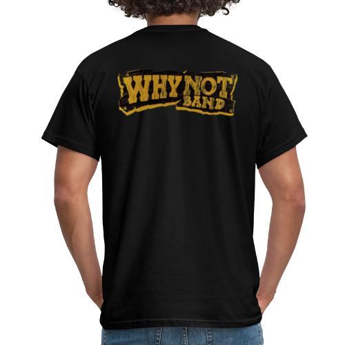 WHY NOT BAND - Männer T-Shirt