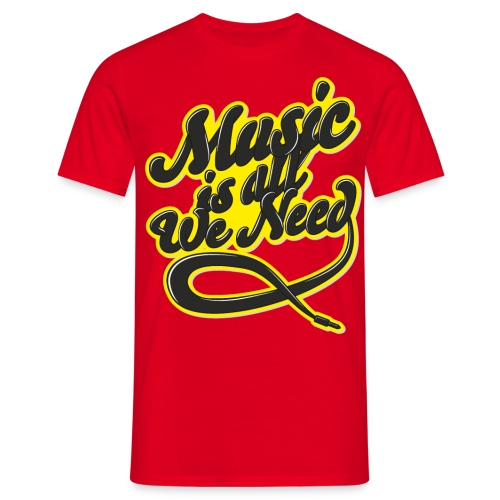 Music Is All We Need - Men's T-Shirt