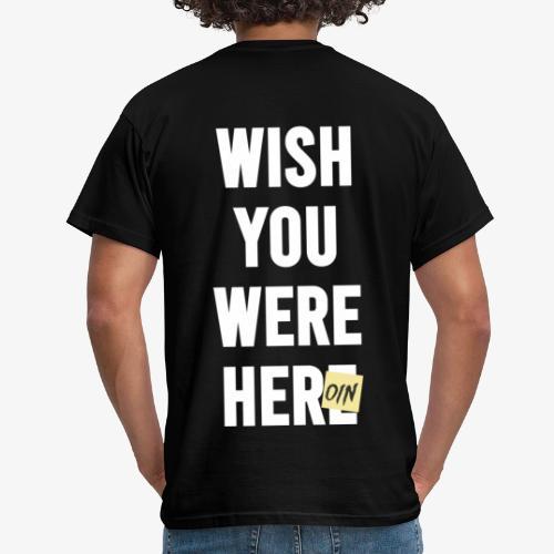 Wish You Were Here - Männer T-Shirt