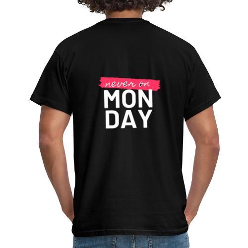 never on Monday - Männer T-Shirt