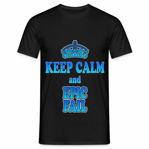 Keep Calm and... epic fail - Maglietta da uomo