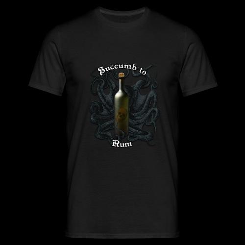 Succumb to Rum - Men's T-Shirt