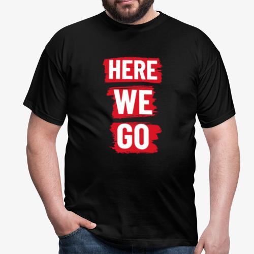HERE WE GO - Men's T-Shirt