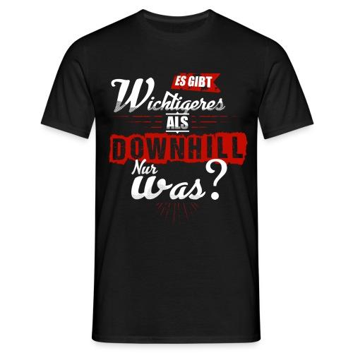 Es gibt wichtigeres als Downhill - nur was? - Männer T-Shirt