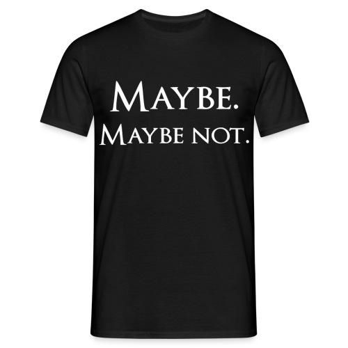 Maybe - Men's T-Shirt