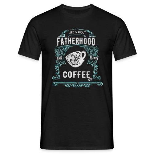 Fatherhood needs Plenty Coffee 2018 Announcement - Men's T-Shirt