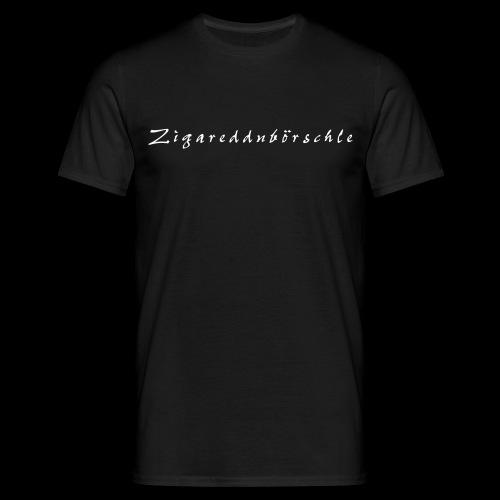 Zigareddnbörschle - Männer T-Shirt