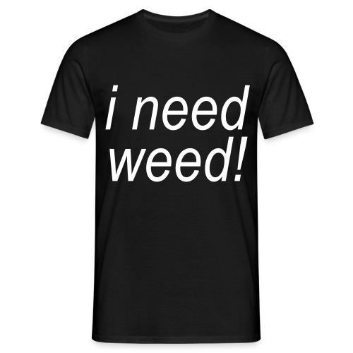 i need weed - Männer T-Shirt