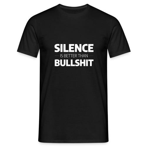 Silence is better than Bullshit - Mannen T-shirt