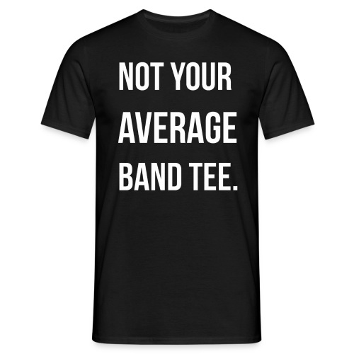 NOT YOUR AVERAGE BAND TEE. - Men's T-Shirt