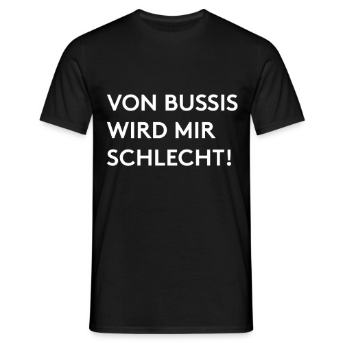 Von Bussis wird mir schlecht! - Männer T-Shirt