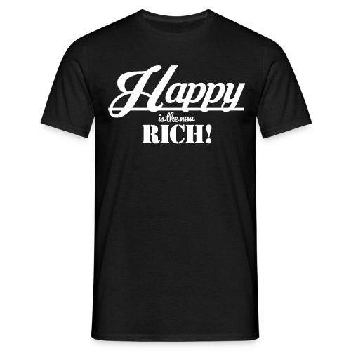 Happy is the new rich - Männer T-Shirt