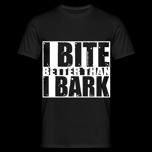 I bite better than I bark - Männer T-Shirt