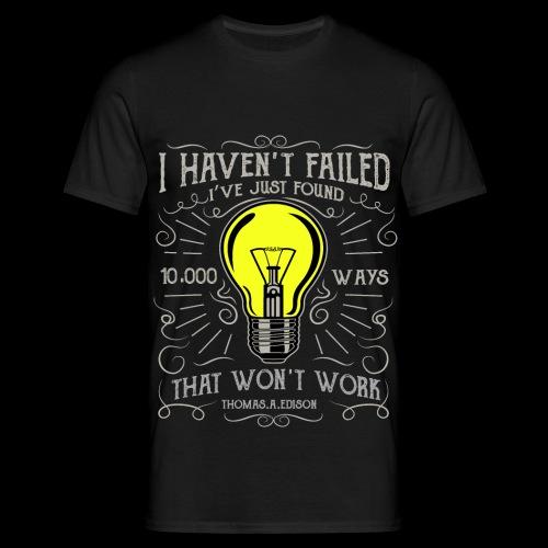 I haven't failed - Männer T-Shirt