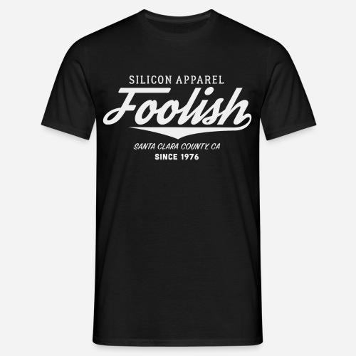 Foolish - Since 1976 - Silicon Apparel - Männer T-Shirt