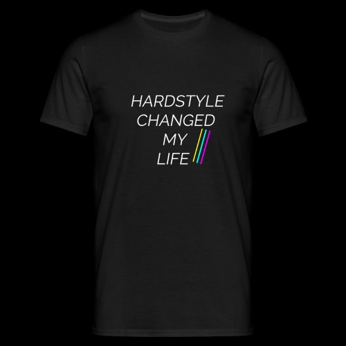 Hardstyle Changed my Life! - Männer T-Shirt