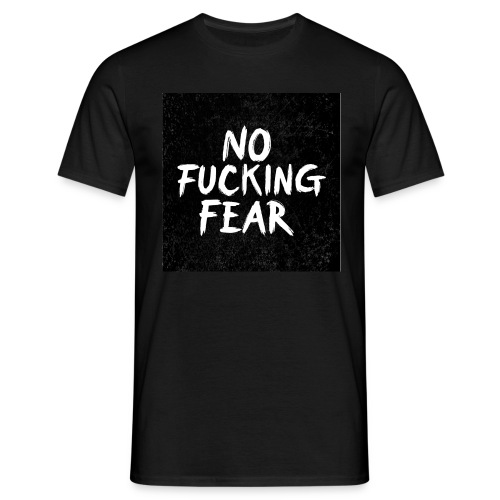 No Fucking Fear - Männer T-Shirt