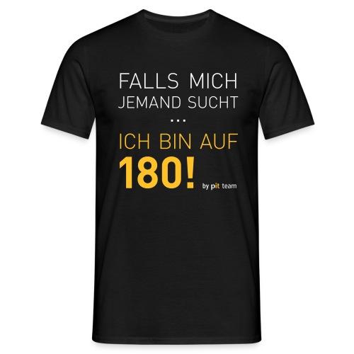 ... bin auf 180! - Männer T-Shirt