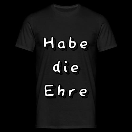 Habe die Ehre - Männer T-Shirt
