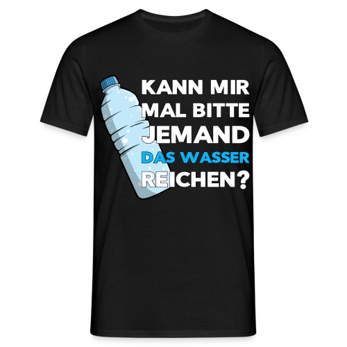 Kann mir mal bitte jemand das Wasser reichen - Fun - Männer T-Shirt