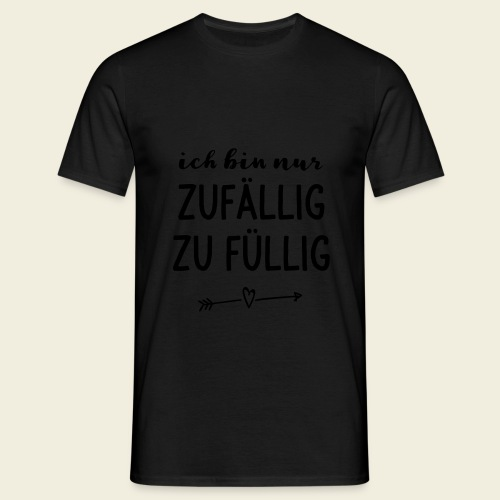 zufällig zu füllig - Männer T-Shirt