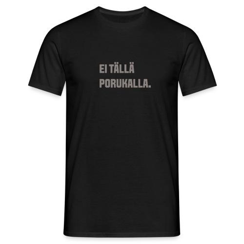 Ei tällä porukalla - Miesten t-paita