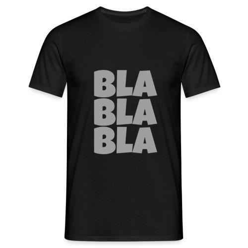 Bla Bla Bla - Männer T-Shirt