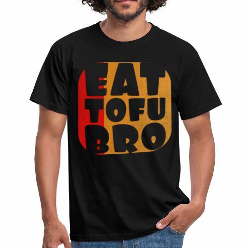 Eat Tofu Bro Shirt Vegetarier Veganer T-Shirt - Männer T-Shirt