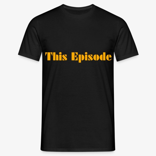 This Episode - Men's T-Shirt