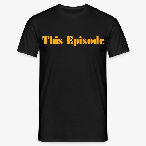 This Episode - Men's T-Shirt