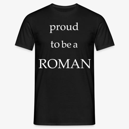 Proud to be a Roman - Männer T-Shirt