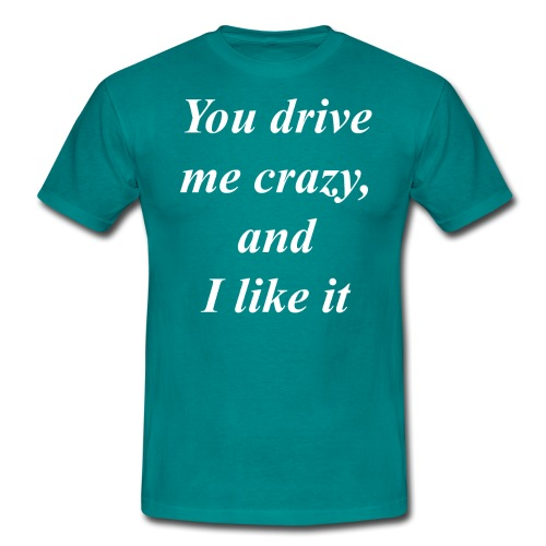 You drive me crazy - T-skjorte for menn