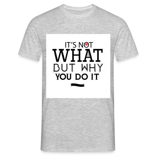 What not why - Men's T-Shirt