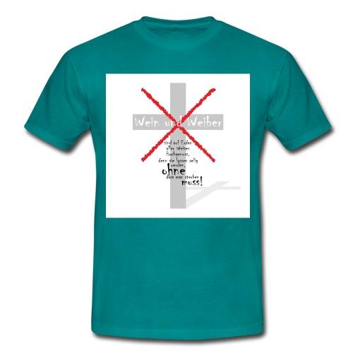 Wein und Weiber - Männer T-Shirt