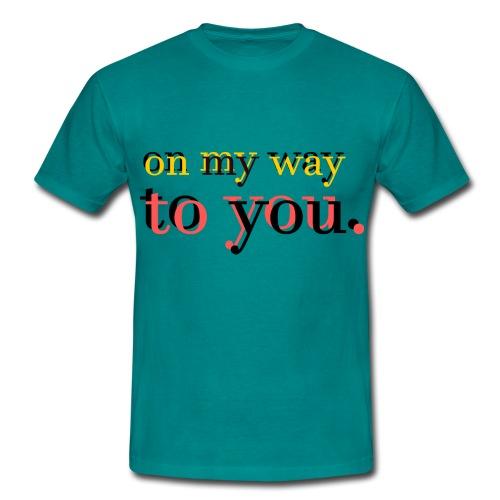 on my way to you - Männer T-Shirt