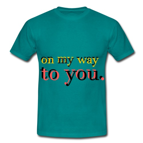 on my way to you - Männer T-Shirt