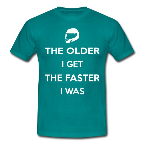 The Older I Get The Faster I Was - Men's T-Shirt