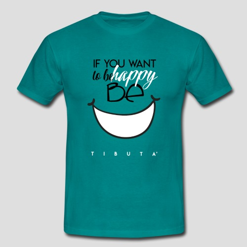 IF YOU WANT TO BE HAPPY - BE - Maglietta da uomo