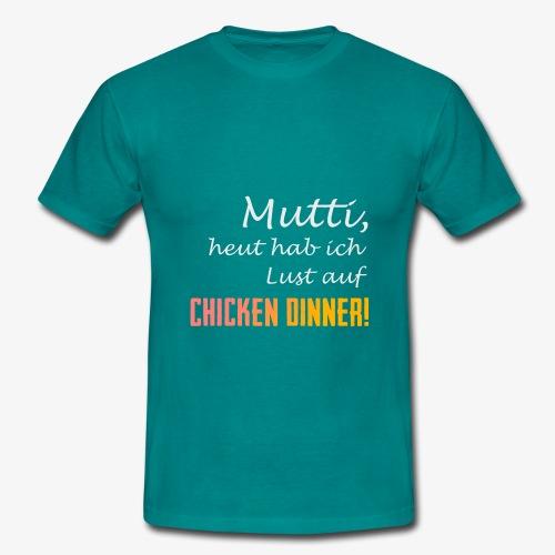 PUBG Mutti heut hab ich Lust auf Chicken Dinner! - Männer T-Shirt