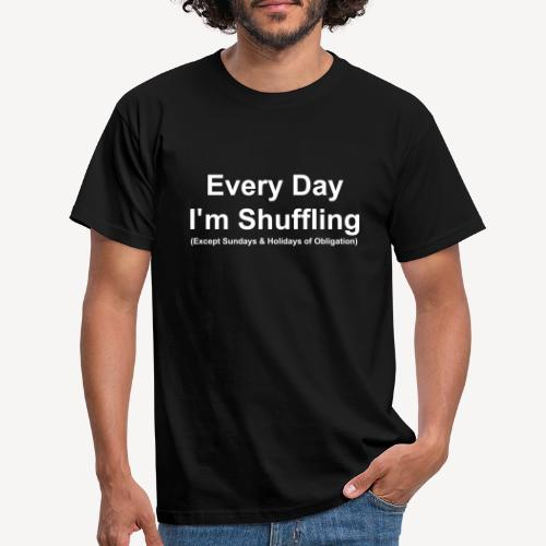 Every Day i m Shuffling - Men's T-Shirt