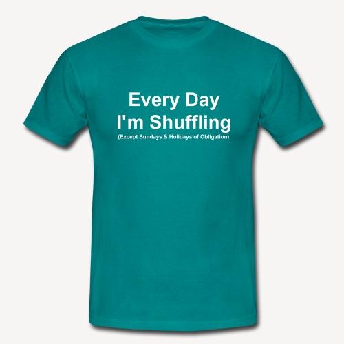 Every Day i m Shuffling - Men's T-Shirt