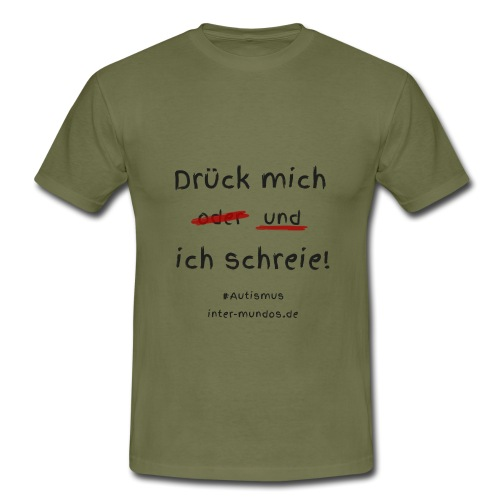 Drück mich und ich schreie - Männer T-Shirt